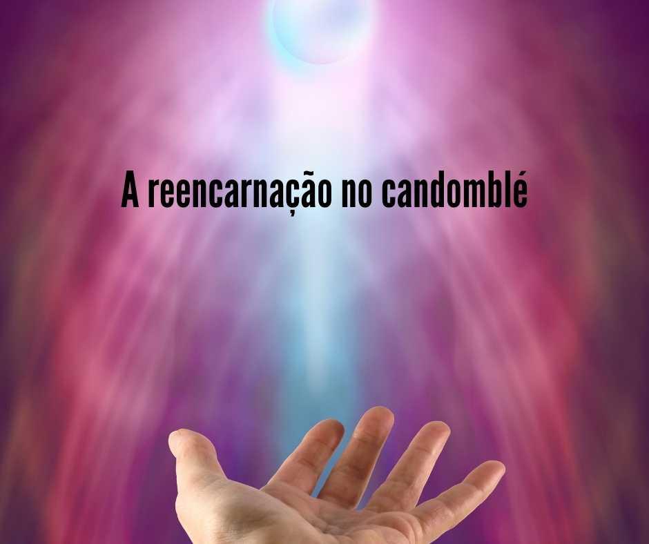 A reencarnação no candomblé Tunde – Àkúdàáyá – EGBÉ ORUN