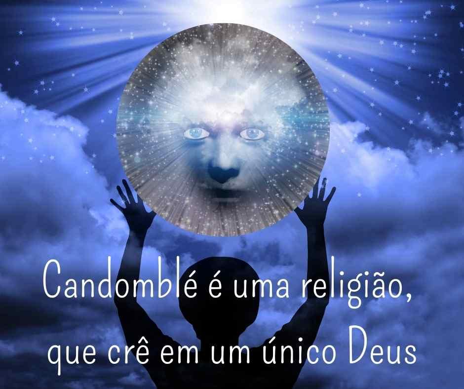Candomblé é uma religião, que  crê em um único Deus